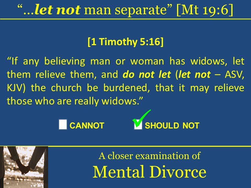 Mental Divorce …let not man separate [Mt 19:6] [1 Timothy 5:16]